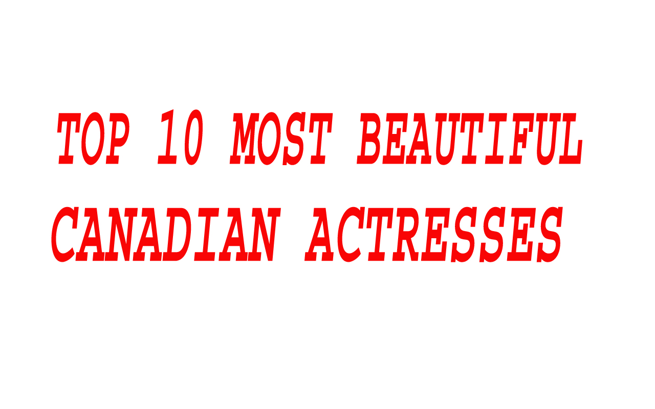 Top 10 Most Beautiful / Hottest Canadian Actresses Name List 2021 with Photos & Short Biography